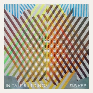 "In Tall Buildings - ""Driver"" out Feb. 17 on Western  Vinyl."