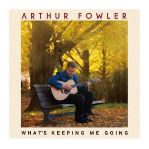 Arthur Fowler: What's Keeping Me Going